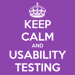 Poster: KEEP CALM AND USABILITY TESTING
