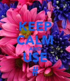 Poster: KEEP CALM AND USE #
