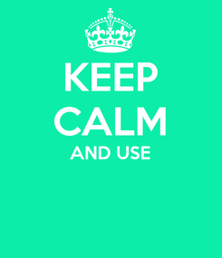 Poster: KEEP CALM AND USE