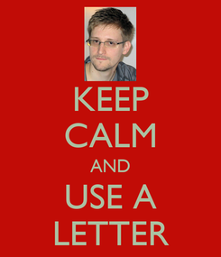 Poster: KEEP CALM AND USE A LETTER