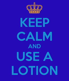 Poster: KEEP CALM AND USE A LOTION