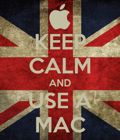 Poster: KEEP CALM AND USE A MAC