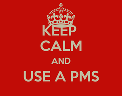 Poster: KEEP  CALM AND USE A PMS