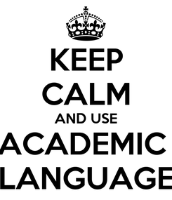 Poster: KEEP CALM AND USE ACADEMIC  LANGUAGE