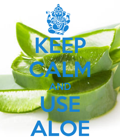 Poster: KEEP CALM AND USE ALOE