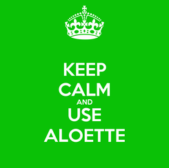 Poster: KEEP CALM AND USE ALOETTE