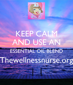 Poster: KEEP CALM AND USE AN ESSENTIAL OIL BLEND Thewellnessnurse.org