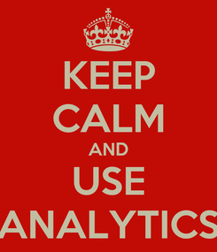 Poster: KEEP CALM AND USE ANALYTICS