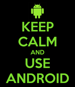 Poster: KEEP CALM AND USE ANDROID