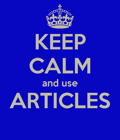 Poster: KEEP CALM and use ARTICLES