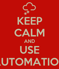 Poster: KEEP CALM AND USE AUTOMATION