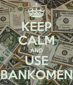 Poster: KEEP CALM AND USE BANKOMEN