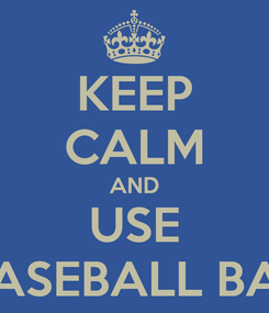 Poster: KEEP CALM AND USE BASEBALL BAT