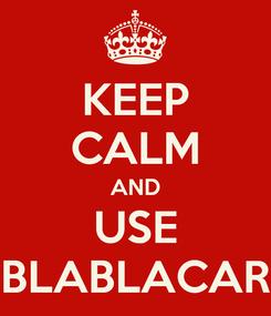 Poster: KEEP CALM AND USE BLABLACAR