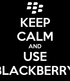 Poster: KEEP CALM AND USE BLACKBERRY