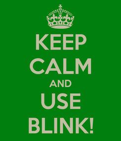 Poster: KEEP CALM AND USE BLINK!