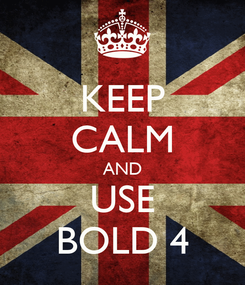 Poster: KEEP CALM AND USE BOLD 4