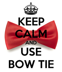 Poster: KEEP CALM AND USE BOW TIE