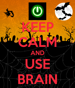 Poster: KEEP CALM AND USE BRAIN