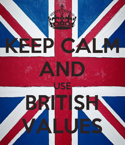 Poster: KEEP CALM AND USE BRITISH VALUES
