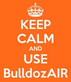 Poster: KEEP CALM AND USE BulldozAIR