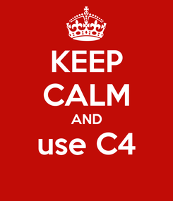 Poster: KEEP CALM AND use C4