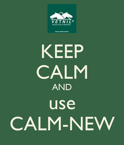 Poster: KEEP CALM AND use CALM-NEW