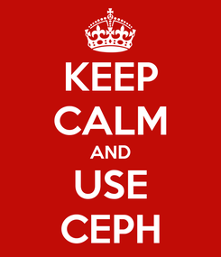 Poster: KEEP CALM AND USE CEPH