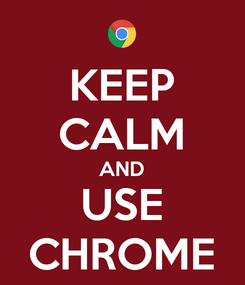 Poster: KEEP CALM AND USE CHROME