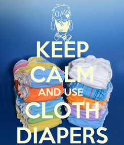 Poster: KEEP CALM AND USE  CLOTH DIAPERS