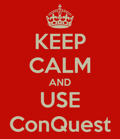 Poster: KEEP CALM AND USE ConQuest