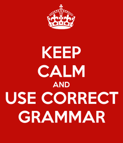 Poster: KEEP CALM AND USE CORRECT GRAMMAR