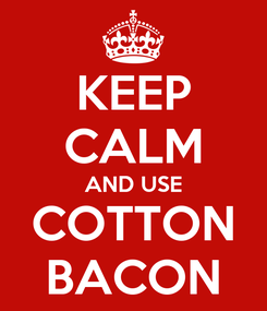 Poster: KEEP CALM AND USE COTTON BACON