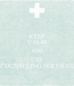 Poster: KEEP CALM AND USE COUNSELING SERVICES