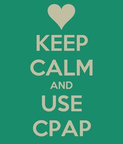 Poster: KEEP CALM AND USE CPAP