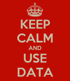 Poster: KEEP CALM AND USE DATA