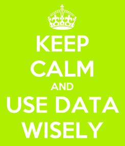 Poster: KEEP CALM AND USE DATA WISELY