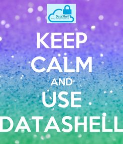 Poster: KEEP CALM AND USE DATASHELL