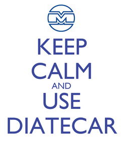 Poster: KEEP CALM AND USE DIATECAR