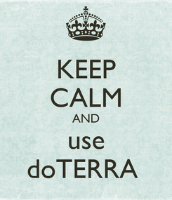 Poster: KEEP CALM AND use doTERRA