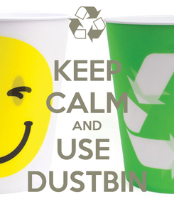Poster: KEEP CALM AND USE  DUSTBIN