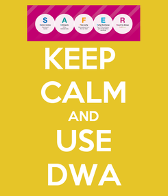 Poster: KEEP  CALM AND USE DWA