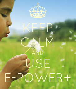 Poster: KEEP CALM AND USE E-POWER+