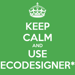 Poster: KEEP CALM AND USE ECODESIGNER*