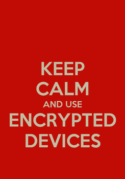 Poster: KEEP CALM AND USE ENCRYPTED DEVICES