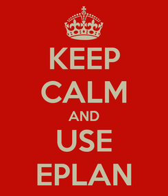 Poster: KEEP CALM AND USE EPLAN