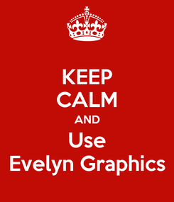 Poster: KEEP CALM AND Use Evelyn Graphics