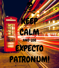 Poster: KEEP CALM AND USE EXPECTO PATRONUM!