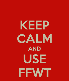 Poster: KEEP CALM AND USE FFWT