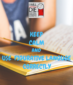 Poster: KEEP CALM AND USE  FIGURATIVE LANGUGE  CORRECTLY